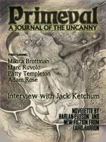 Primeval: A Journal of the Uncanny #1 - Laird Barron, Harlan Ellison, Jack Ketchum, G. Winston Hyatt