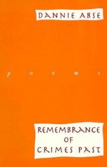 Remembrance of Crimes Past: Poems - Dannie Abse