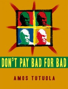 Don't Pay Bad for Bad & Other Stories (Cheeky Frawg Historicals) - Matthew Cheney, Amos Tutuola, Yinka Tutuola