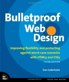 Bulletproof Web Design: Improving flexibility and protecting against worst-case scenarios with HTML5 and CSS3 (Voices That Matter) - Dan Cederholm
