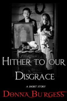 Hither to Our Disgrace - Donna Burgess