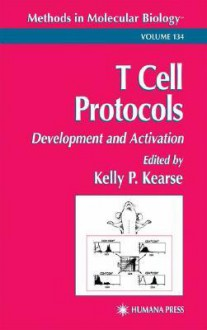 Methods in Molecular Biology, Volume 134: T Cell Protocols: Development and Activation - Kelly P. Kearse
