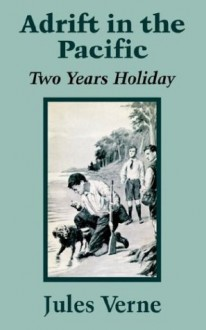 Adrift in the Pacific: Two Years Holiday - Jules Verne