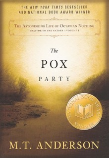 The Pox Party (Astonishing Life of Octavian Nothing, Traitor to the Nation, #1) - M.T. Anderson