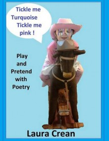 Tickle me Turquoise Tickle me Pink! (Play and Pretend with Poetry Series) - Laura Crean