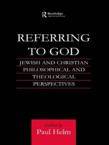 Referring to God: Jewish and Christian Perspectives (Routledge Jewish Studies Series) - Paul Helm