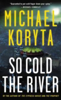 So Cold the River - Michael Koryta