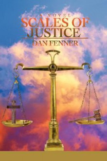 Scales of Justice - Dan A. Fenner