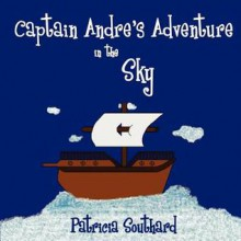 Captain Andre's Adventure in the Sky - Patricia Southard