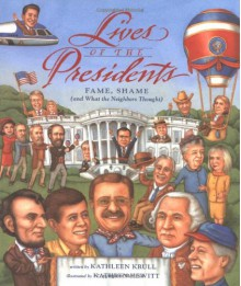 Lives of the Presidents: Fame, Shame (and What the Neighbors Thought) - Kathleen Krull, Kathryn Hewitt