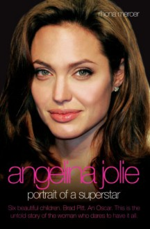 Angelina Jolie - The Biography: The Story of the World's Most Seductive Star - Rhona Mercer