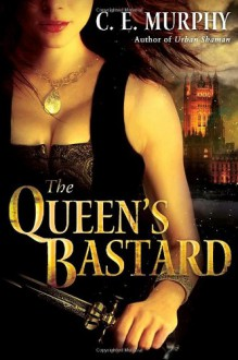 The Queen's Bastard - C.E. Murphy