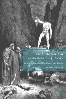 Underworld in Twentieth-Century Poetry, The: From Pound and Eliot to Heaney and Walcott - Michael Thurston