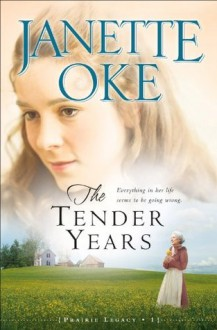 The Tender Years (Prairie Legacy, #1) - Janette Oke