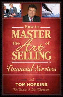 How to Master the Art of Selling Financial Services - Tom Hopkins, Judy Slack