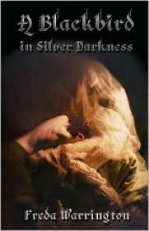 A Blackbird in Silver Darkness - Freda Warrington