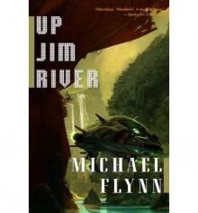 Up Jim River - Michael Flynn