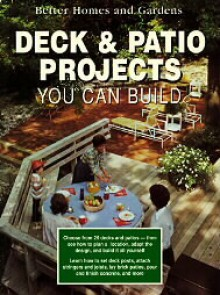 Deck & Patio Projects You Can Build (Better homes and gardens books) - Better Homes and Gardens