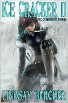 Ice Cracker II (and other stories) - Lindsay Buroker