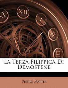 La Terza Filippica Di Demostene - Pietro Mattei