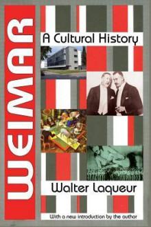 Weimar: A Cultural History - Walter Laqueur
