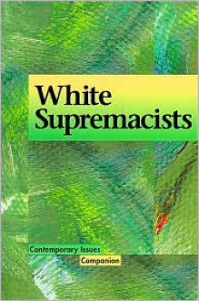 White Supremacists (Contemporary Issues Companion) - Regine I. Heberlein