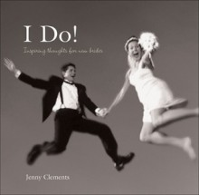 I Do!: Inspiring Thoughts for New Brides - Jenny Clements, PQ Publishing