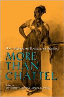 More Than Chattel: Black Women and Slavery in the Americas - David B. Gaspar, David Barry Gaspar, David B. Gaspar