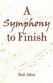 A Symphony to Finish - Neil Allen