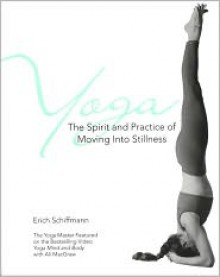 Yoga The Spirit And Practice Of Moving Into Stillness - Erich Schiffmann, Trish O'Reilly, Trish O'Rielly