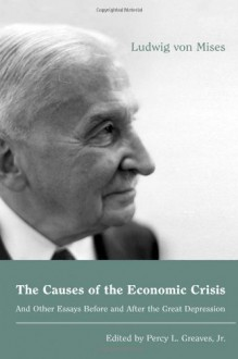 The Causes of the Economic Crisis: And Other Essays Before and After the Great Depression - Ludwig von Mises