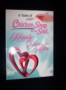 A Taste Of Chicken Soup For The Soul Happily Ever After - Jack Canfield, Mark Victor Hansen, Amy Newmark