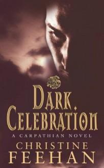Dark Celebration: The 'Dark' Carpathian Series: Book 17 - Christine Feehan