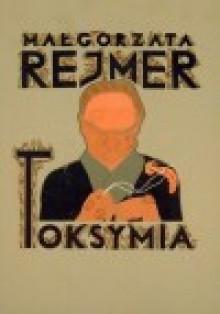 Toksymia - Małgorzata Rejmer