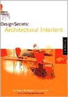 Design Secrets: Architectural Interiors: 50 Real-Life Projects Uncovered - Justin Henderson, Nora Richter Greer