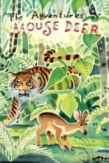 The Adventures of Mouse Deer: Favorite Folktales of Southeast Asia - Aaron Shepard, Kim Gamble