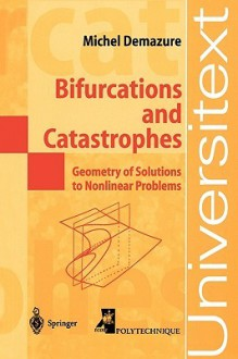 Bifurcations and Catastrophes: Geometry of Solutions to Nonlinear Problems - Michel Demazure