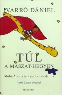 Túl a Maszat-hegyen (Over the Smear-mountain) - Varró Dániel