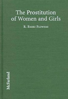 The Prostitution of Women and Girls - R. Barri Flowers