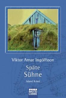 Späte Sühne: Island-Krimi (German Edition) - Viktor Arnar Ingólfsson, Coletta Bürling