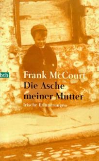 Die Asche meiner Mutter. Irische Erinnerungen. - Frank McCourt