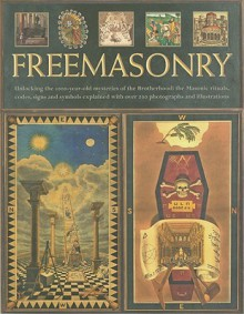The Secret History of Freemasonry: A Complete Illustrated Reference to the Brotherhood of Masons, Covering 1000 Years of Ritual and Rites, Signs and Symbols, from Ancient Foundation to the Modern Day - Jeremy Harwood