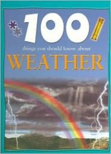 100 Things You Should Know About Weather - Clare Oliver