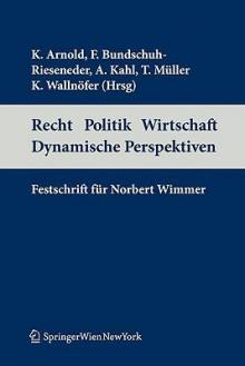 Recht Politik Wirtschaft Dynamische Perspektiven: Festschrift Fur Norbert Wimmer - Konrad Arnold