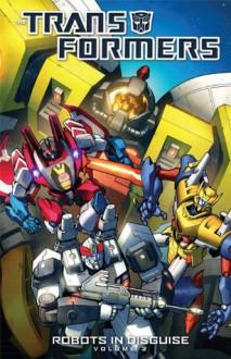 Transformers: Robots in Disguise Vol. 3 - John Barber, Livio Ramondelli, Brendan Cahill, Guido Guidi