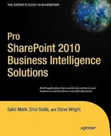 Pro SharePoint 2010 Business Intelligence Solutions - Sahil Malik, Srini Sistla, Steve Wright