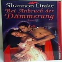 Bei Anbruch der Dämmerung : [Roman] / When Darkness Falls - Shannon Drake, Angela Schumitz, Elisabeth Spang