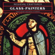 Medieval Craftsmen: Glass-Painters - Sarah Brown, David O'Connor