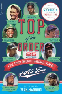 Top of the Order: 25 Writers Pick Their Favorite Baseball Player of All Time (Easyread Large Edition) - Sean Manning