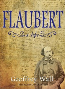 Flaubert: A Life [With Earbuds] (Other Format) - Geoffrey Wall, John Lee